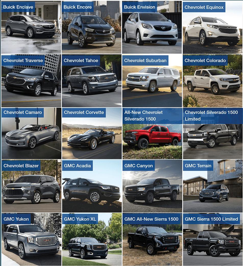 Buick: Enclave, Encore, Envision. GMC: Acadia, Canyon, Terrain, Yukon, Yukon XL, Sierra 1500. Cevrolet: Equinox, Traverse, Tahoe, Suburban, Colorado, Camaro, Corvette, Silverado 1500, Blazer.